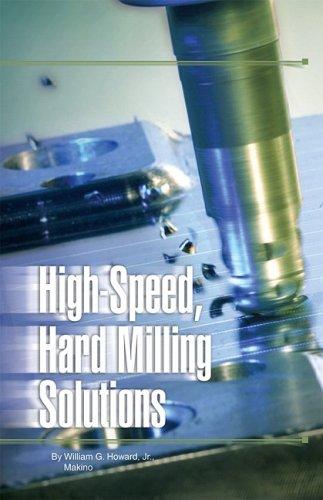 High-Speed, Hard-Milling Solutions (Modern Machine Shop Books): William G. Howard