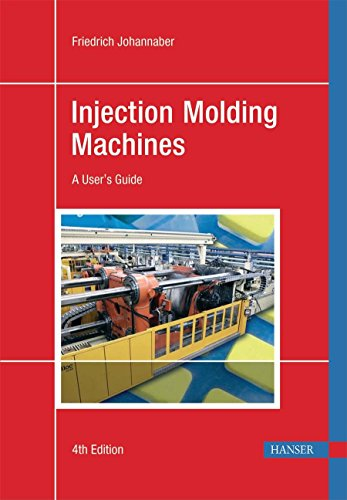 Injection Molding Machines: A User's Guide: Johannaber, Friedrich