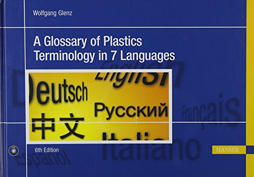 A Glossary of Plastics Terminology in 7 Languages [With CDROM]: Glenz, Wolfgang W.