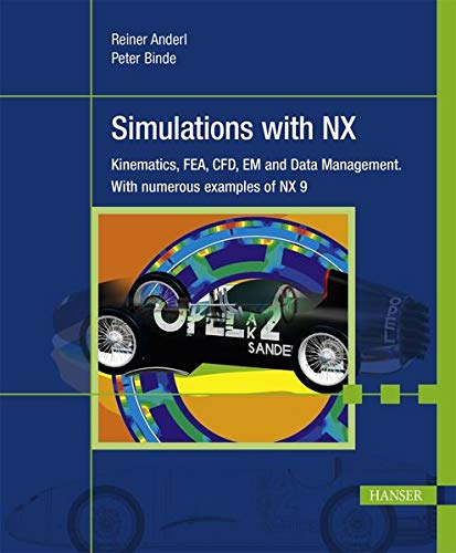 9781569904794: Simulations with NX: Kinematics, FEA, CFD, EM and Data Management. With numerous examples of NX 9