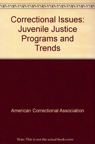 Correctional Issues: Juvenile Justice Programs and Trends