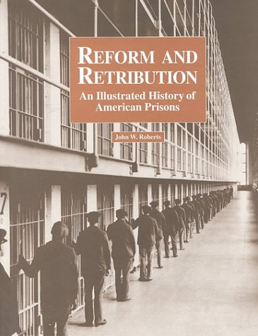 Reform and Retribution: An Illustrated History of: John W. Roberts