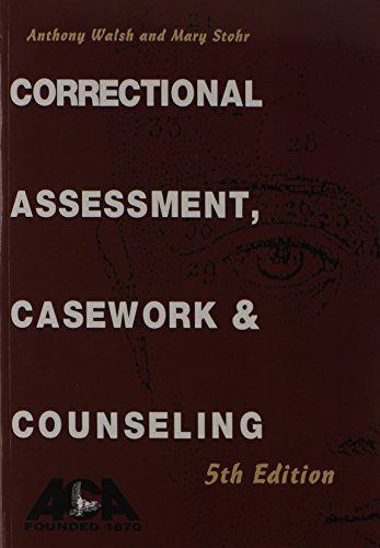 Correctional Assessment, Casework, and Counseling, 5th Edition: Walsh, Anthony