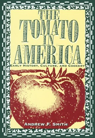 The tomato in America : early history, culture, and cookery