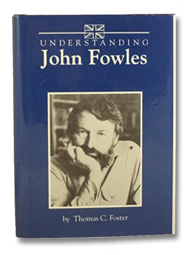 Understanding John Fowles (Understanding Contemporary British Literature) (1570030030) by Thomas C. Foster