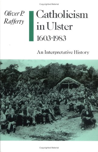 Catholicism in Ulster, 1603-1983. An interpretative history.: Rafferty, Oliver P.