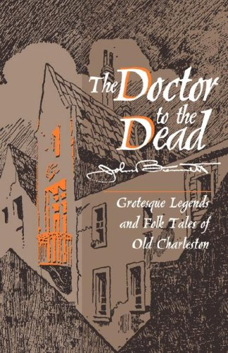 9781570030406: Doctor to the Dead: Grotesque Legends and Folk Tales of Old Charleston