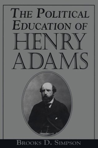 The Political Education of Henry Adams (1570030537) by Simpson, Brooks D.