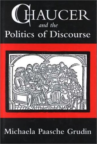 Chaucer and the Politics of Discourse: Grudin, Michaela Paasche