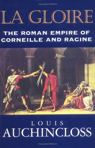 La Gloire: The Roman Empire of Corneille and Racine: Auchincloss, Louis
