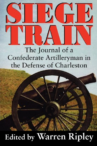 9781570031274: Siege Train: The Journal of a Confederate Artilleryman in the Defense of Charleston