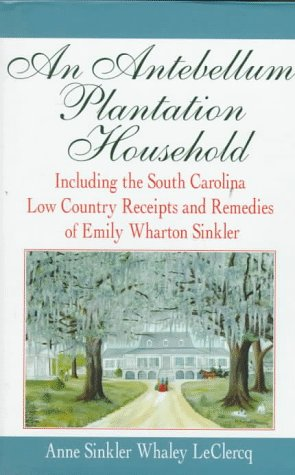 An Antebellum Plantation Household: Including the South: Anne Sinkler Whaley