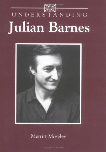 9781570031403: Understanding Julian Barnes (Understanding Contemporary British Literature)