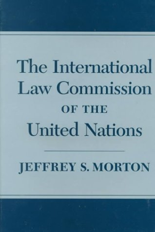 The International Law Commission of the United Nations.: Morton, Jeffrey S.