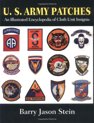 U.S. Army Patches: An Illustrated Encyclopedia of Cloth Unit Insignia: Stein, Barry Jason