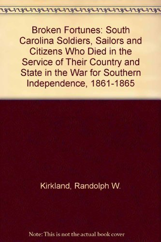 9781570031823: Broken Fortunes: South Carolina Soldiers, Sailors and Citizens Who Died in the Service of Their Country and State in the War for Southern Independence, 1861-1865