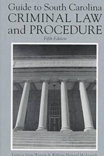Guide to South Carolina Criminal Law and Procedure: Watson, Patricia Seets, McAninch, William ...