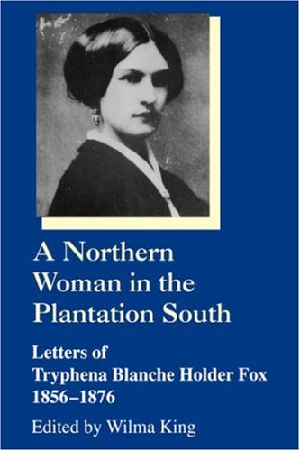 9781570031885: Northern Woman in the Plantation South Letters of Tryphena Blanche Holder Fox, 1856-1876 (Women's Diaries & Letters of the Nineteenth-Century South)