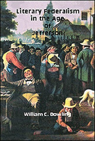Literary Federalism in the Age of Jefferson: DOWLING, William C.