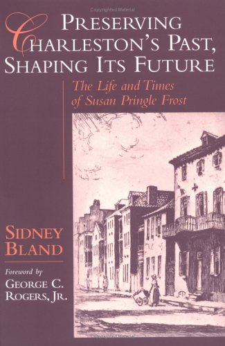 9781570032905: Preserving Charleston's Past, Shaping Its Future: The Life and Times of Susan Pringle Frost