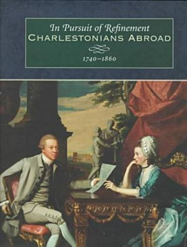9781570033148: In Pursuit of Refinement: Charlestonians Abroad, 1740-1860