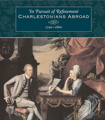 9781570033155: In Pursuit of Refinement: Charlestonians Abroad, 1740-1860