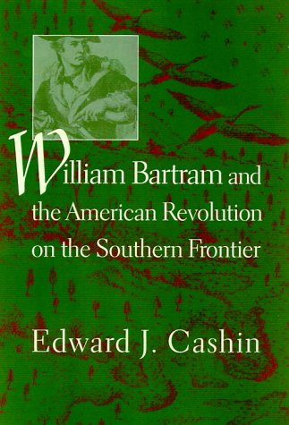 William Bartram and the American Revolution on the Southern Frontier: Cashin,Edward J.