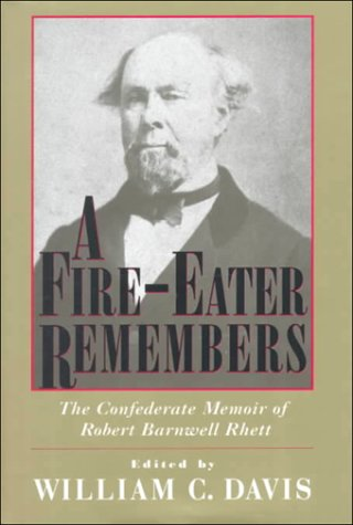 A Fire-Eater Remembers: The Confederate Memoir of Robert Barnwell Rhett: Rhett, Robert Barnwell