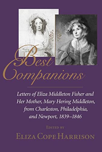 Best Companions: Letters of Eliza Middleton Fisher and Her Mother, Mary Hering Middleton, from Ch...
