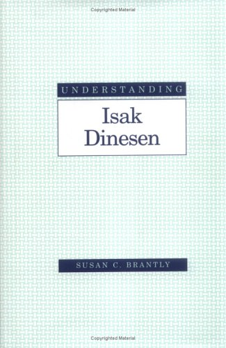 9781570034282: Understanding Isak Dinesen (Understanding Modern European and Latin American Literature)