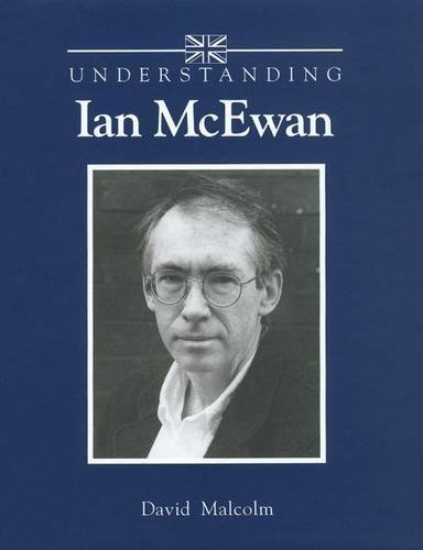 Understanding Ian McEwan (Understanding Contemporary British Literature): David Malcolm