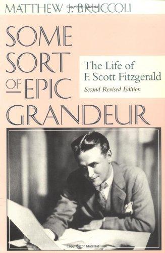 9781570034558: Some Sort of Epic Grandeur: The Life of F. Scott Fitzgerald (REV)