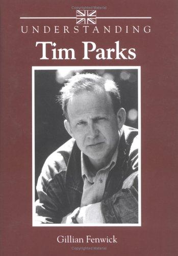 9781570034565: Understanding Tim Parks (Understanding Contemporary British Literature)