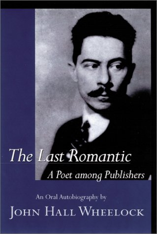 9781570034633: The Last Romantic: A Poet Among Publishers: The Oral Autobiography of John Hall Wheelock