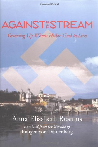 Against the Stream: Growing Up Where Hitler: Rosmus, Anna Elisabeth
