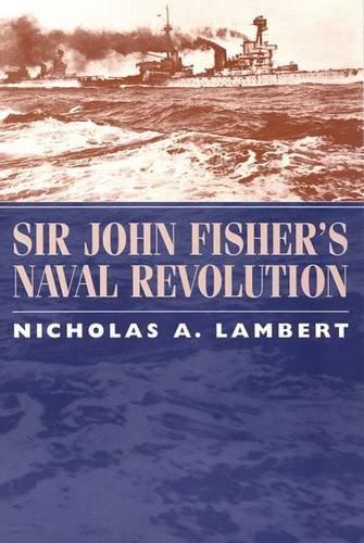 Sir John Fisher's Naval Revolution (Studies in Maritime History): Lambert, Nicholas A.