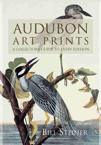 Audubon Art Prints: A Collector's Guide to Every Edition: Steiner, Bill