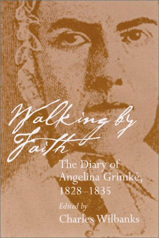 Walking by Faith: The Diary of Angelina Grimke, 1828-1835 (Women's Diaries and: Angelina Emily...