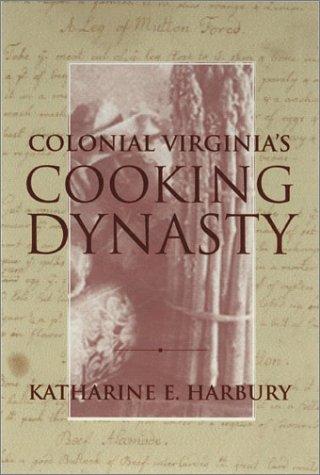 Colonial Virginia's Cooking Dynasty: Harbury, Katharine E.