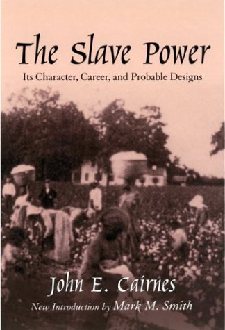 Slave Power: Its Character, Career, & Probable: John E. Cairnes