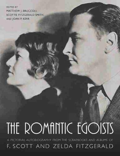 9781570035296: The Romantic Egoists: A Pictorial Autobiography from the Scrapbooks and Albums of F. Scott and Zelda Fitzgerald