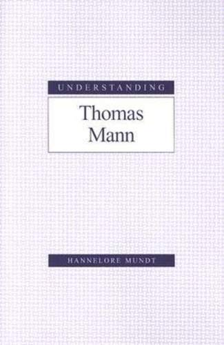 9781570035371: Understanding Thomas Mann (Understanding Modern European and Latin American Literature)