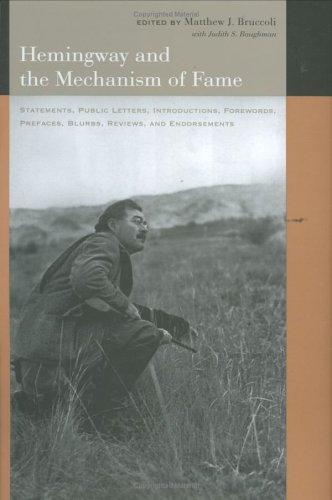 Hemingway And the Mechanism of Fame: Statements,: Bruccoli, Matthew Joseph,