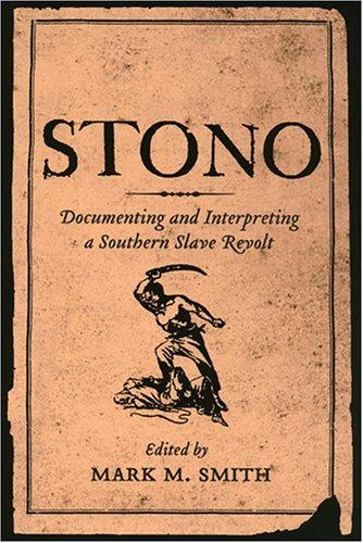 9781570036040: Stono: Documenting and Interpreting a Southern Slave Revolt