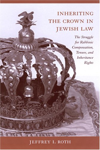 9781570036088: Inheriting the Crown in Jewish Law: The Struggle for Rabbinic Compensation, Tenure, and Inheritance Rights