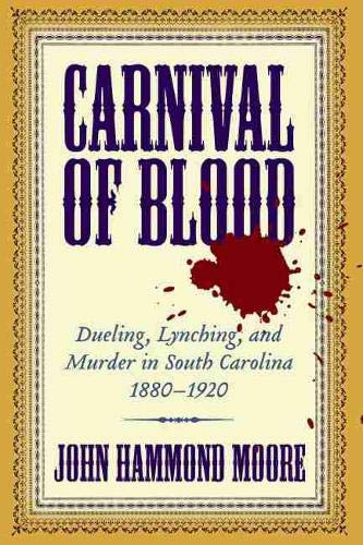 9781570036200: Carnival of Blood: Dueling, Lynching, And Murder in South Carolina, 1880-1920