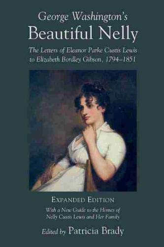 9781570036316: George Washington's Beautiful Nelly: The Letters of Eleanor Parke Custis to Elizabeth Bordley Gibson, 1794–1851