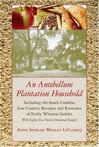 9781570036347: An Antebellum Plantation Household: Including the South Carolina Low Country Receipts And Remedies of Emily Wharton Sinkler / With Eighty-two Newly ... (Women's Diaries And Letters of the South)