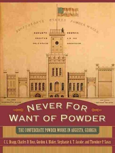 9781570036576: Never for Want of Powder: The Confederate Powder Works in Augusta, Georgia