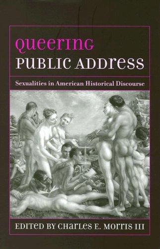 9781570036644: Queering Public Address: Sexualities in American Historical Discourse (Studies in Rhetoric/Communication)